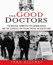 Good Doctors: The Medical Committee for Human Rights and the Struggle for Social Justice in Healthcare