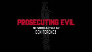 "Reflections on ""Prosecuting Evil: The Extraordinary World of Ben Ferencz"""